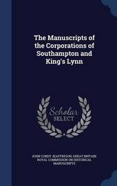 The Manuscripts of the Corporations of Southampton and King's Lynn by John Cordy Jeaffreson
