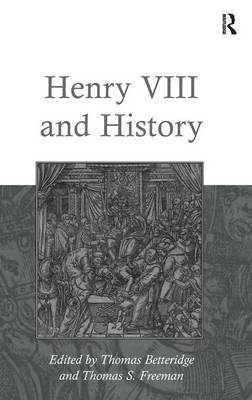 Henry VIII and History by Thomas S. Freeman image