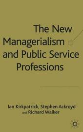 The New Managerialism and Public Service Professions by Ian Kirkpatrick