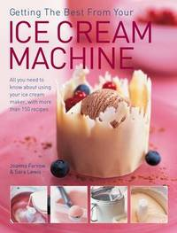 Getting the Best from Your Ice Cream Machine by Joanna Farrow