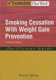 Smoking Cessation with Weight Gain Prevention: Facilitator Guide by Bonnie Spring