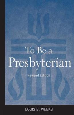 To Be a Presbyterian, Revised Edition by Louis B. Weeks image