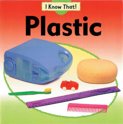 I Know That: Plastic by Claire Llewellyn