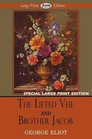The Lifted Veil and Brother Jacob by George Eliot