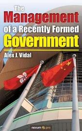 The Management of a Recently Formed Government by Alex J. Vidal