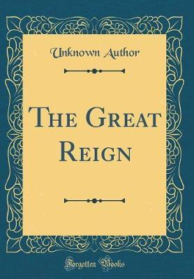 The Great Reign (Classic Reprint) by Unknown Author