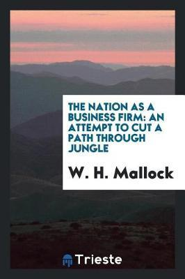 The Nation as a Business Firm by W.H. Mallock