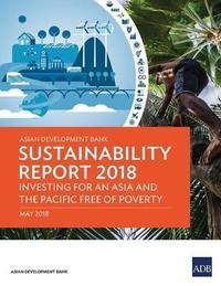 Asian Development Bank Sustainability Report 2018 by Asian Development Bank