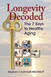 Longevity Decoded by Ma Stephen C Schimpff MD