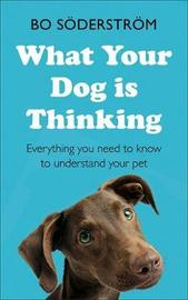 What Your Dog Is Thinking by Bo Soederstroem