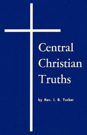 Central Christian Truths by I. B. Tucker image