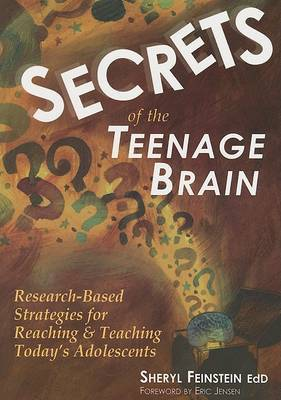 Secrets of the Teenage Brain: Research-based Strategies for Rreaching and Teaching Today's Adolescents by Shirley Feinstein image