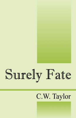 Surely Fate by C W Taylor