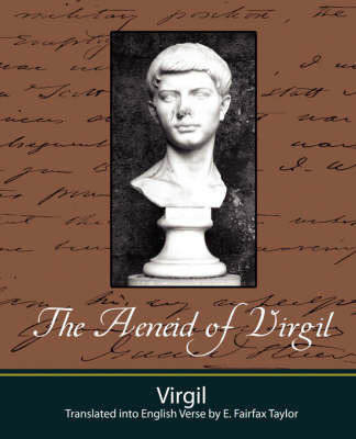 The Aeneid of Virgil - Translated Into English Verse by E. Fairfax Taylor by Virgil