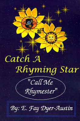 Catch a Rhyming Star: Call Me Rhymester by E. Fay Dyer-Austin