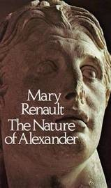 The Nature of Alexander by Mary Renault image