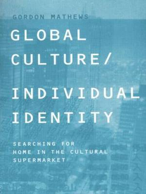 Global Culture/Individual Identity by Gordon Mathews