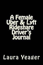 A Female Uber & Lyft Rideshare Driver's Journal by Laura Yeager image