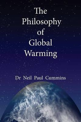 The Philosophy of Global Warming by Neil Paul Cummins