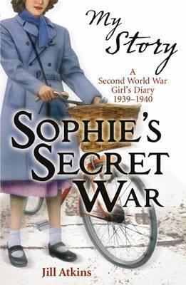 My Story : Sophie's Secret War by Jill Atkins image