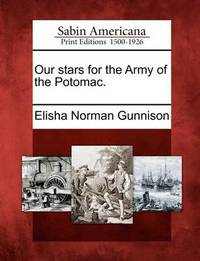 Our Stars for the Army of the Potomac. by Elisha Norman Gunnison