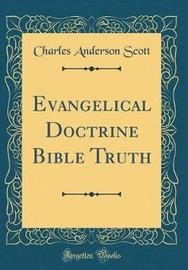Evangelical Doctrine Bible Truth (Classic Reprint) by Charles Anderson ScotT image