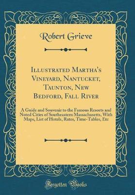 Illustrated Martha's Vineyard, Nantucket, Taunton, New Bedford, Fall River by Robert Grieve