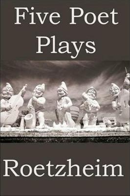 Five Poet Plays by William Roetzheim image