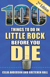 100 Things to Do in Little Rock Before You Die, 2nd Edition by Celia Anderson image
