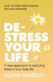 De-stress Your Life by Glenn Harrold
