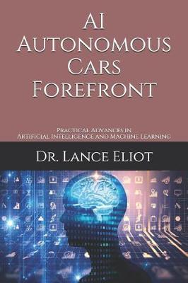AI Autonomous Cars Forefront by Lance Eliot