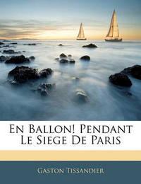 En Ballon! Pendant Le Siege de Paris by Gaston Tissandier