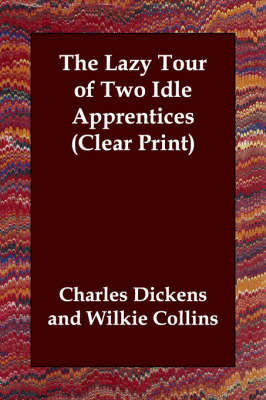 The Lazy Tour of Two Idle Apprentices (Clear Print) by Charles Dickens