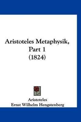 Aristoteles Metaphysik, Part 1 (1824) by * Aristotle