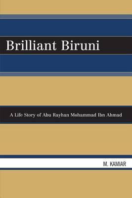 Brilliant Biruni: A Life Story of Abu Rayhan Mohammad Ibn Ahmad by Mohammad Kamiar