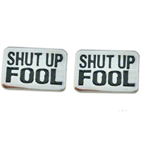 Shut Up Fool Cufflinks