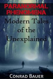 Paranormal Phenomena: Modern Tales of the Unexplained by Conrad Bauer image