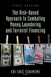 The Risk-Based Approach to Combating Money Laundering and Terrorist Financing by Ehi Eric Esoimeme