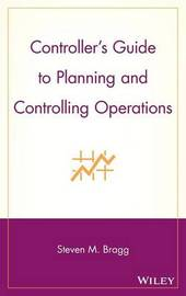 Controller's Guide to Planning and Controlling Operations by Steven M. Bragg