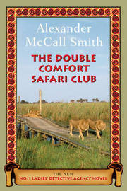 The Double Comfort Safari Club: The New No. 1 Ladies' Detective Agency Novel by Professor of Medical Law Alexander McCall Smith (University of Edinburgh) image