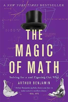 The Magic of Math by Arthur Benjamin