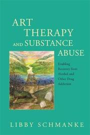 Art Therapy and Substance Abuse by Libby Schmanke