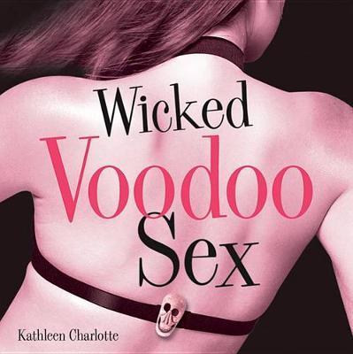 Wicked Voodoo Sex by Kathleen Charlotte
