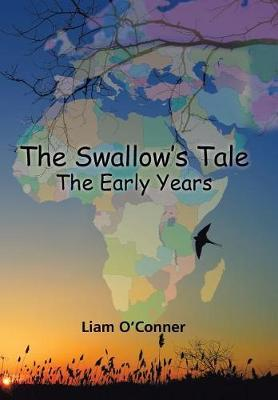The Swallow's Tale - The Early Years by Liam O'Conner