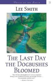 The Last Day the Dogbushes Bloomed by Lee Smith