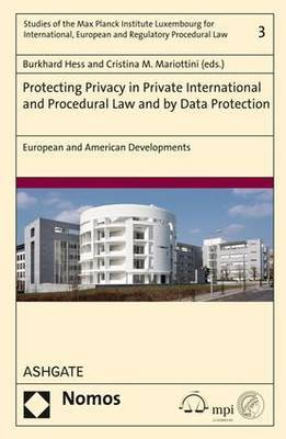 Protecting Privacy in Private International and Procedural Law and by Data Protection by Burkhard Hess
