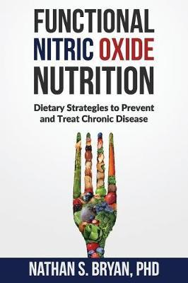 Functional Nitric Oxide Nutrition by Nathan S Bryan Phd