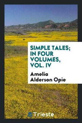 Simple Tales; In Four Volumes, Vol. IV by Amelia Alderson Opie image