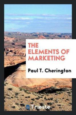 The Elements of Marketing by Paul T. Cherington