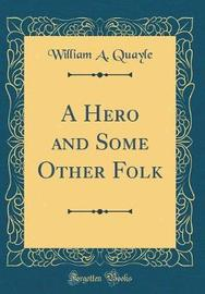 A Hero and Some Other Folk (Classic Reprint) by William A Quayle image